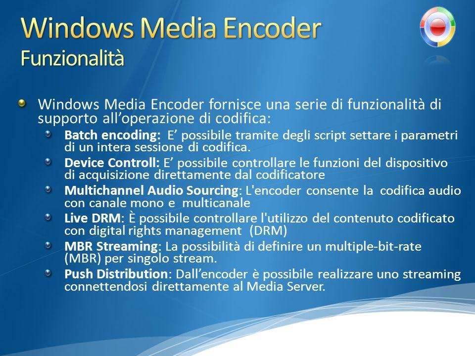 Windows Media Encoder fornisce una serie di funzionalità di supporto alloperazione di codifica: Batch encoding: E possibile tramite degli script settare i parametri di un intera sessione di codifica.