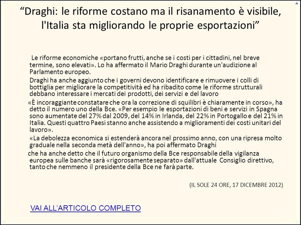 Draghi: le riforme costano ma il risanamento è visibile, l Italia sta migliorando le proprie esportazioni Le riforme economiche «portano frutti, anche se i costi per i cittadini, nel breve termine, sono elevati».