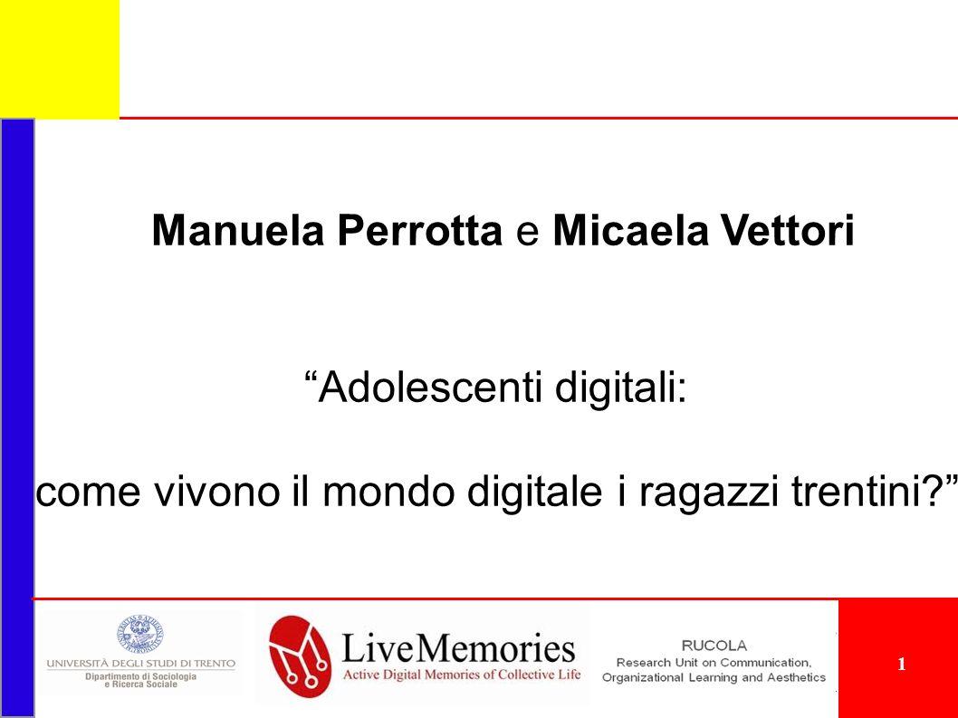 Manuela Perrotta e Micaela Vettori Adolescenti digitali: come vivono il mondo digitale i ragazzi trentini? 1
