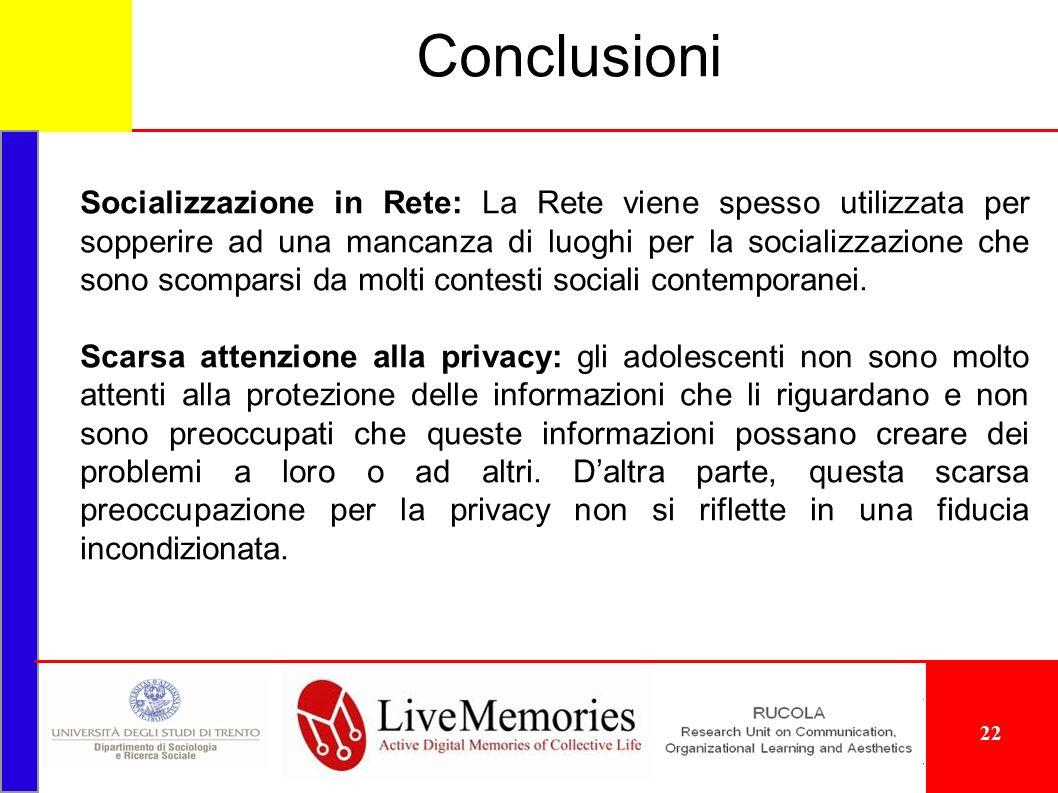Conclusioni Socializzazione in Rete: La Rete viene spesso utilizzata per sopperire ad una mancanza di luoghi per la socializzazione che sono scomparsi da molti contesti sociali contemporanei.
