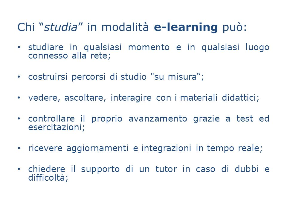 Chi forma in modalità e-learning Offre tempi rapidi di formazione e flessibilità Riduce i costi per la formazione Consente percorsi di apprendimento personalizzati.