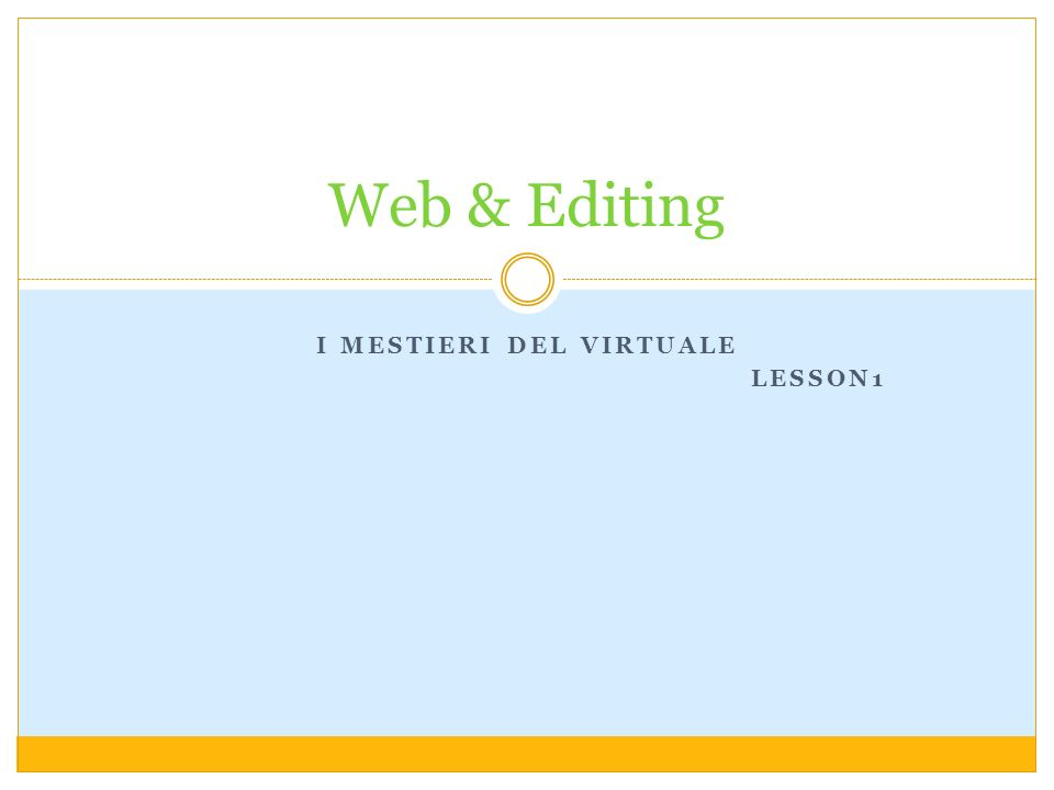 I MESTIERI DEL VIRTUALE LESSON1 Web & Editing