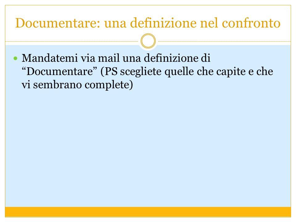 Documentare: una definizione nel confronto Mandatemi via mail una definizione di Documentare (PS scegliete quelle che capite e che vi sembrano complete)