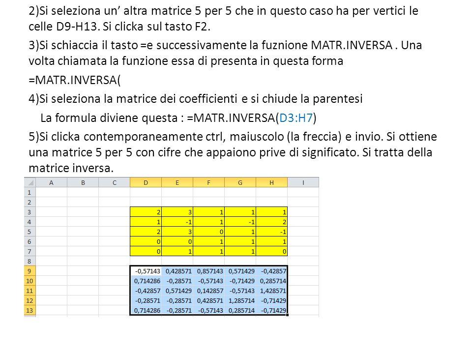 2)Si seleziona un altra matrice 5 per 5 che in questo caso ha per vertici le celle D9-H13. Si clicka sul tasto F2. 3)Si schiaccia il tasto =e successi