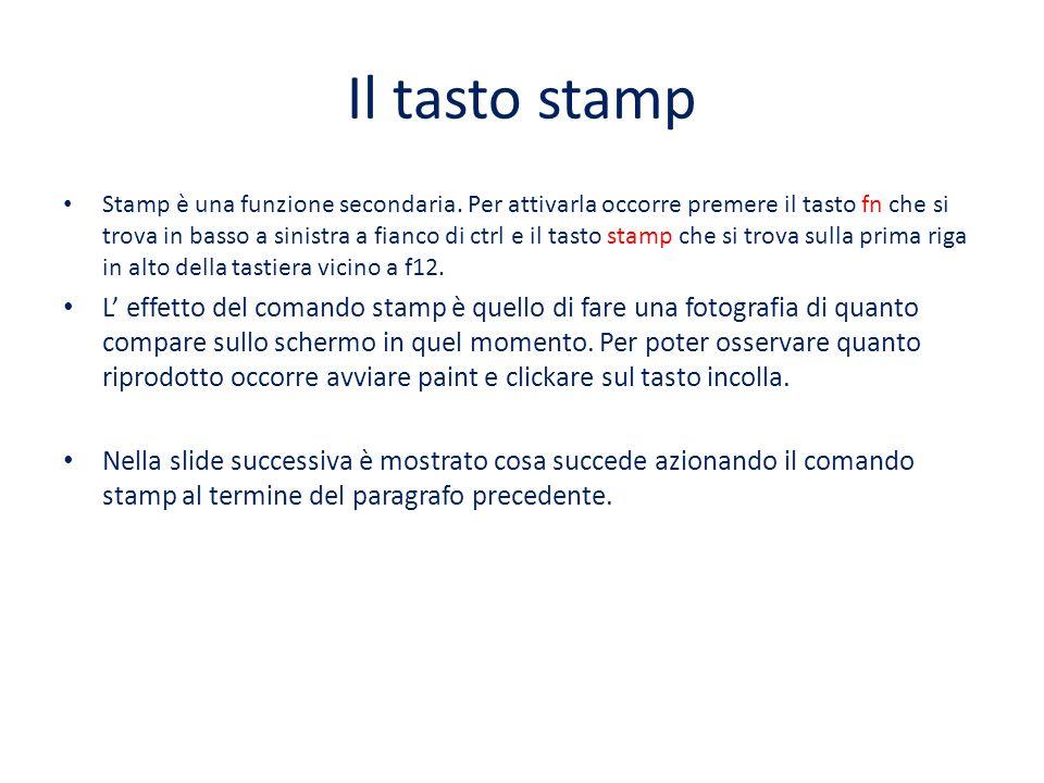 Il tasto stamp Stamp è una funzione secondaria. Per attivarla occorre premere il tasto fn che si trova in basso a sinistra a fianco di ctrl e il tasto