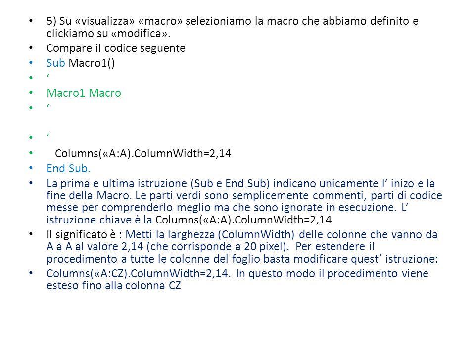 5) Su «visualizza» «macro» selezioniamo la macro che abbiamo definito e clickiamo su «modifica». Compare il codice seguente Sub Macro1() Macro1 Macro