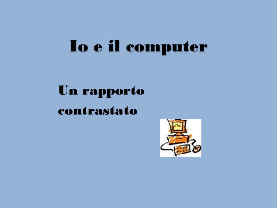Io e il computer Un rapporto contrastato