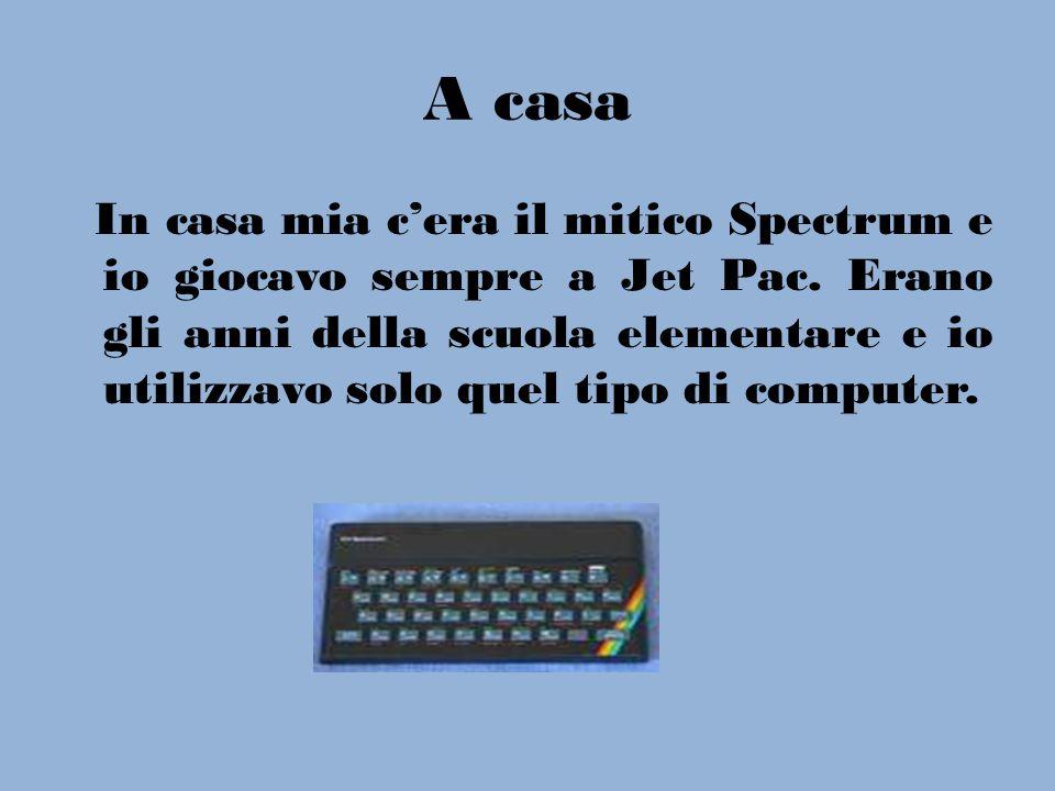 A casa In casa mia cera il mitico Spectrum e io giocavo sempre a Jet Pac. Erano gli anni della scuola elementare e io utilizzavo solo quel tipo di com