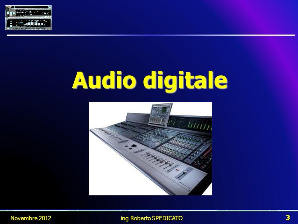 Rappresentazione del Suono Novembre 2012 4 ing Roberto SPEDICATO Il suono, trasformato in segnale digitale, occorre che: Sia verosimile al suono originale (che è analogico); Garantisca la possibilità di elaborarlo in modo efficiente con un pc.