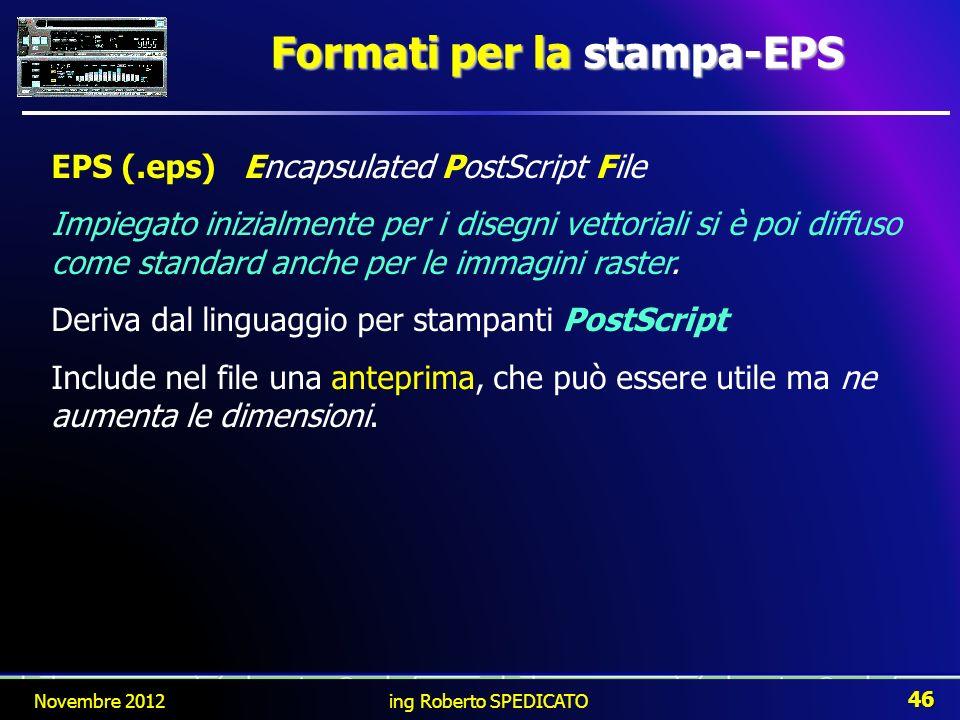 Formati per la stampa-EPS EPS (.eps)Encapsulated PostScript File Impiegato inizialmente per i disegni vettoriali si è poi diffuso come standard anche