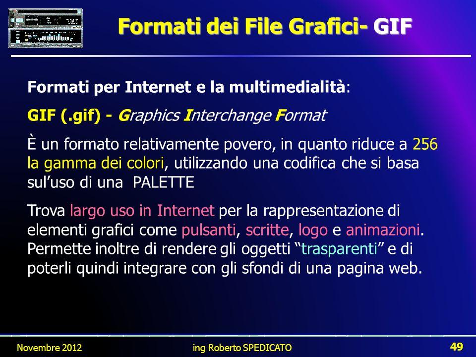 Formati dei File Grafici- GIF Formati per Internet e la multimedialità: GIF (.gif) - Graphics Interchange Format È un formato relativamente povero, in
