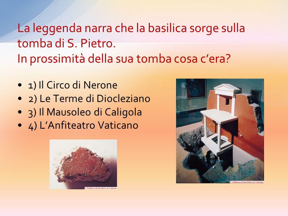1) Il Circo di Nerone 2) Le Terme di Diocleziano 3) Il Mausoleo di Caligola 4) LAnfiteatro Vaticano La leggenda narra che la basilica sorge sulla tomba di S.