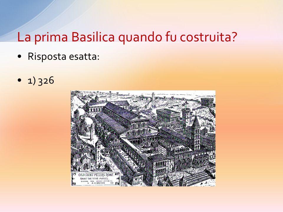1) 326 2) 422 3) 570 4) 150 La prima Basilica quando fu costruita?