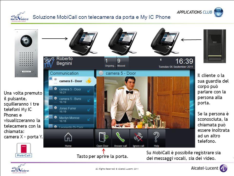 All Rights Reserved © Alcatel-Lucent 2011 Soluzione MobiCall con telecamera da porta e My IC Phone Una volta premuto il pulsante, squilleranno i tre t