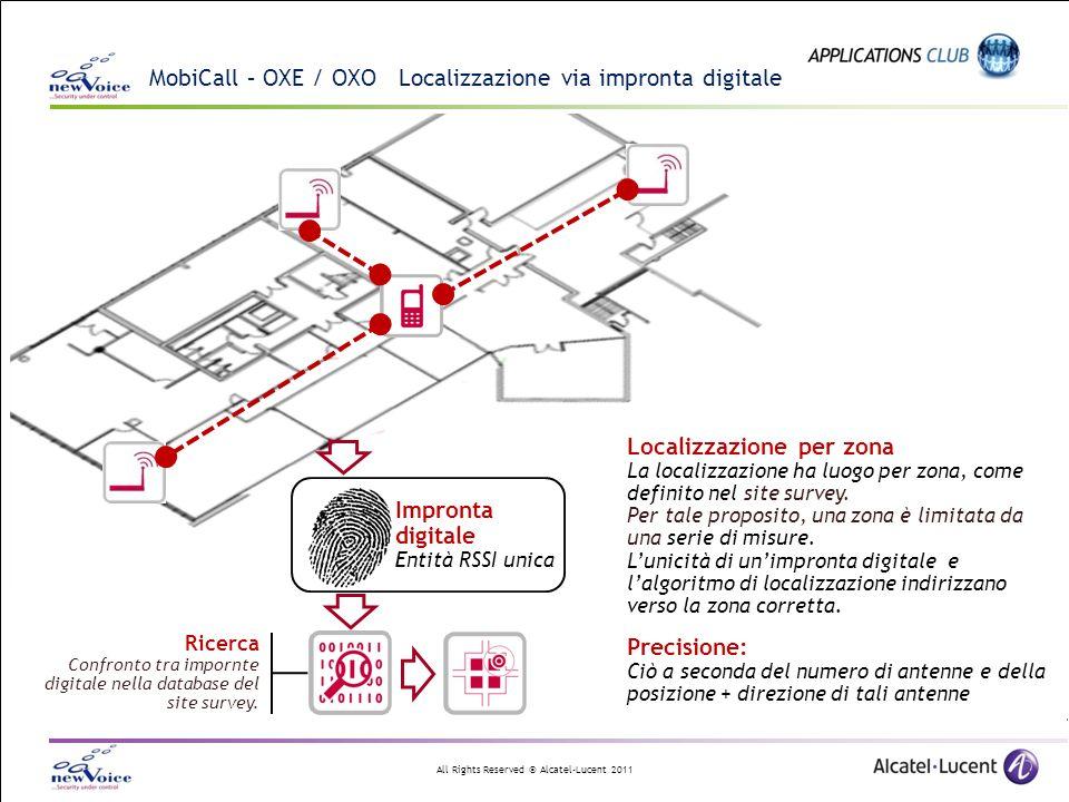All Rights Reserved © Alcatel-Lucent 2011 MobiCall – OXE / OXO Localizzazione via impronta digitale Localizzazione per zona La localizzazione ha luogo