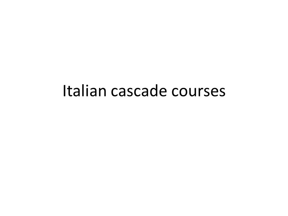 Italian cascade courses