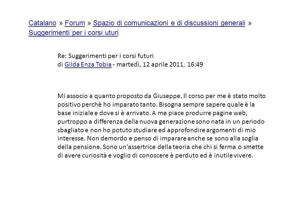 Re: Suggerimenti per i corsi futuri di Gilda Enza Tobia - martedì, 12 aprile 2011, 16:49Gilda Enza Tobia Mi associo a quanto proposto da Giuseppe.