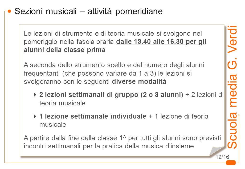 10 Scuola media G. Verdi Sezioni musicali – attività pomeridiane Le lezioni di strumento e di teoria musicale si svolgono nel pomeriggio nella fascia