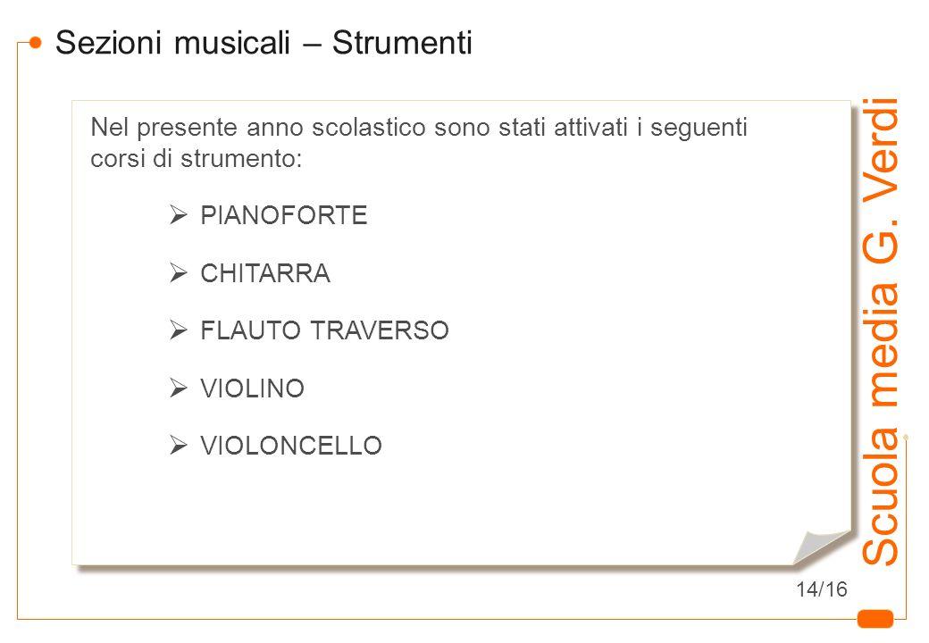 11 Scuola media G. Verdi Sezioni musicali – Strumenti Nel presente anno scolastico sono stati attivati i seguenti corsi di strumento: PIANOFORTE CHITA