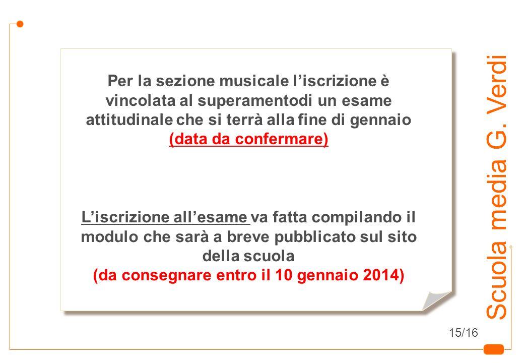 17 Scuola media G. Verdi Per la sezione musicale liscrizione è vincolata al superamentodi un esame attitudinale che si terrà alla fine di gennaio (dat