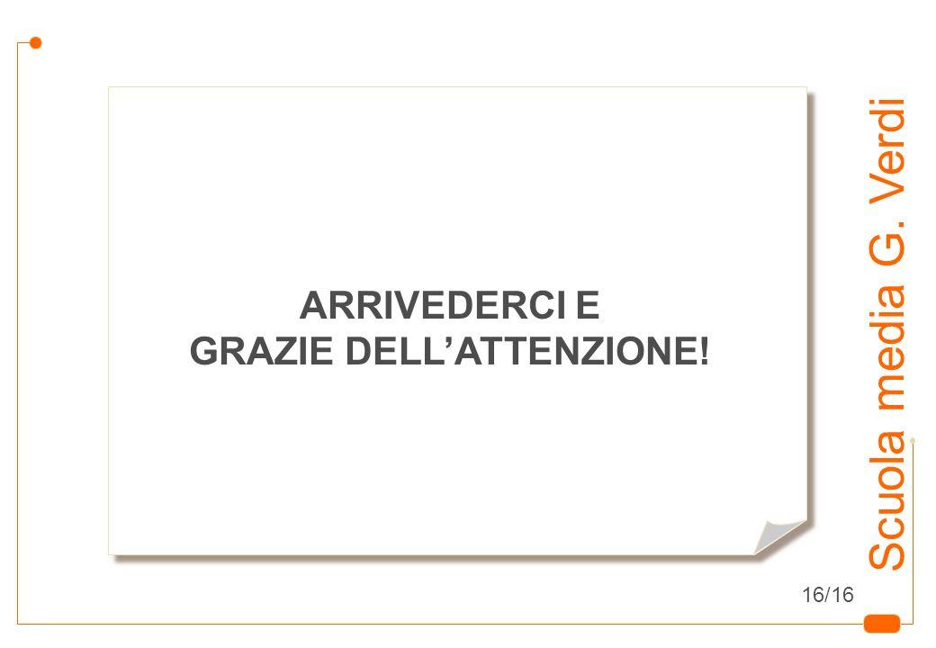 18 Scuola media G. Verdi ARRIVEDERCI E GRAZIE DELLATTENZIONE! 16/16