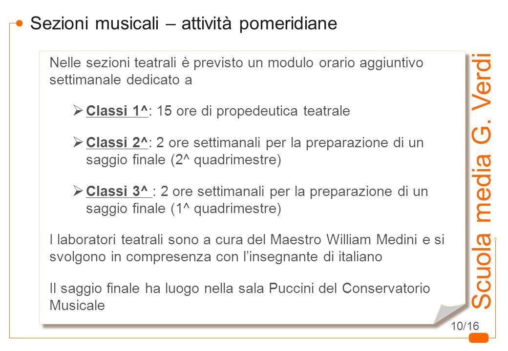 8 Scuola media G. Verdi Sezioni musicali – attività pomeridiane Nelle sezioni teatrali è previsto un modulo orario aggiuntivo settimanale dedicato a C