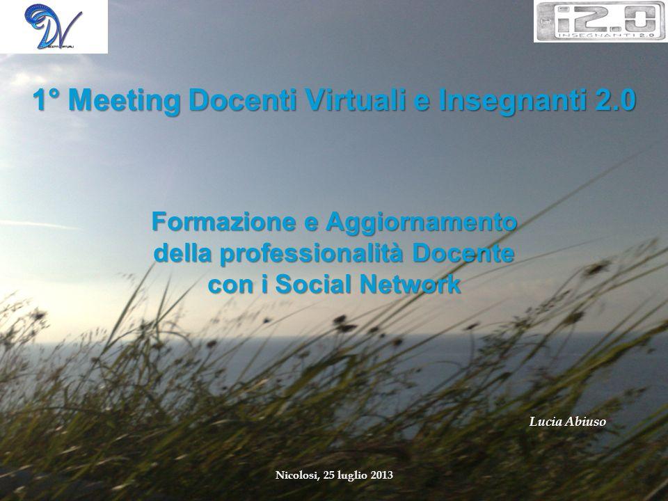 Formazione e Aggiornamento della professionalità Docente con i Social Network Lucia Abiuso Nicolosi, 25 luglio 2013 1° Meeting Docenti Virtuali e Inse