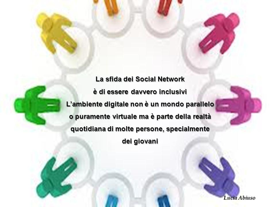 La sfida dei Social Network è di essere davvero inclusivi Lambiente digitale non è un mondo parallelo o puramente virtuale ma è parte della realtà quo