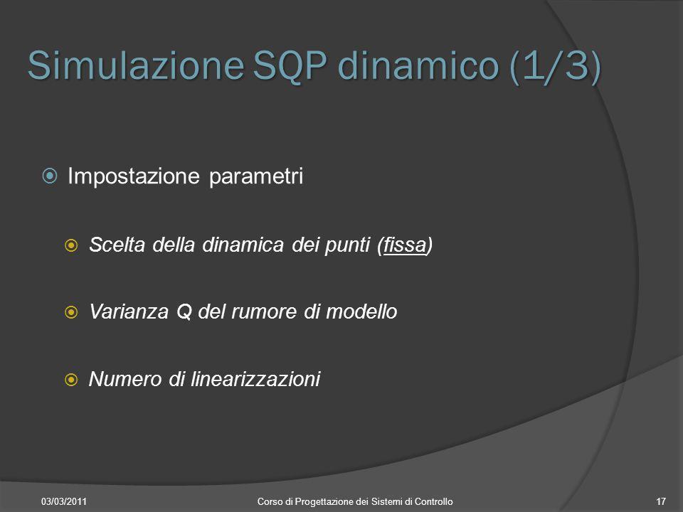 Simulazione SQP dinamico (1/3) 03/03/2011Corso di Progettazione dei Sistemi di Controllo17 Impostazione parametri Scelta della dinamica dei punti (fis