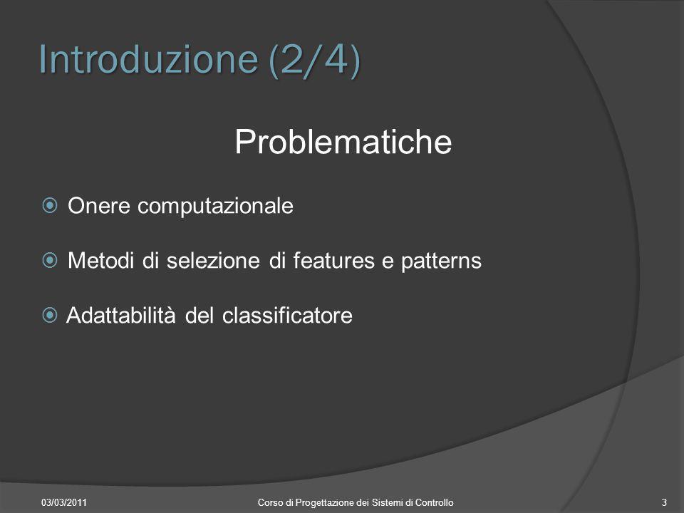 Introduzione (3/4) 03/03/2011Corso di Progettazione dei Sistemi di Controllo4 Stato dellarte 2 fasi: Fase iniziale Training Fasi successive Test (classificazione) Filtro di Kalman per tracking del soggetto in esame