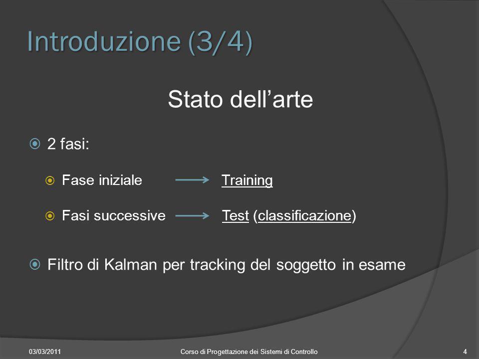 Introduzione (3/4) 03/03/2011Corso di Progettazione dei Sistemi di Controllo4 Stato dellarte 2 fasi: Fase iniziale Training Fasi successive Test (clas
