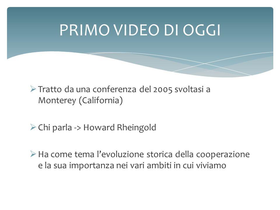Tratto da una conferenza del 2005 svoltasi a Monterey (California) Chi parla -> Howard Rheingold Ha come tema levoluzione storica della cooperazione e