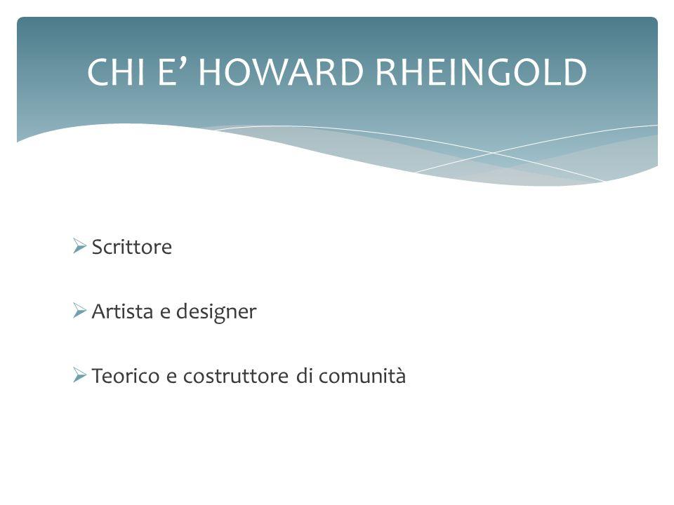 Scrittore Artista e designer Teorico e costruttore di comunità CHI E HOWARD RHEINGOLD