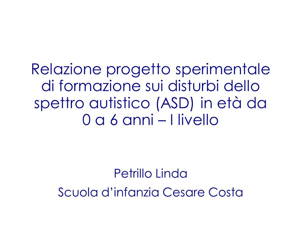 Relazione progetto sperimentale di formazione sui disturbi dello spettro autistico (ASD) in età da 0 a 6 anni – I livello Petrillo Linda Scuola dinfan