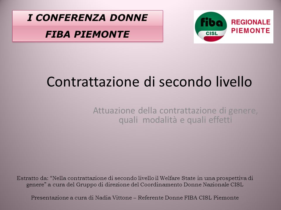 Contrattazione di secondo livello Attuazione della contrattazione di genere, quali modalità e quali effetti I CONFERENZA DONNE FIBA PIEMONTE I CONFERE