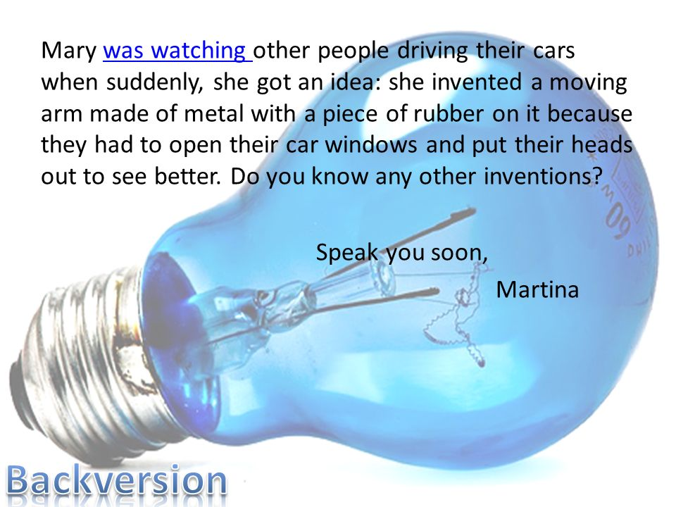 Mary was watching other people driving their cars when suddenly, she got an idea: she invented a moving arm made of metal with a piece of rubber on it