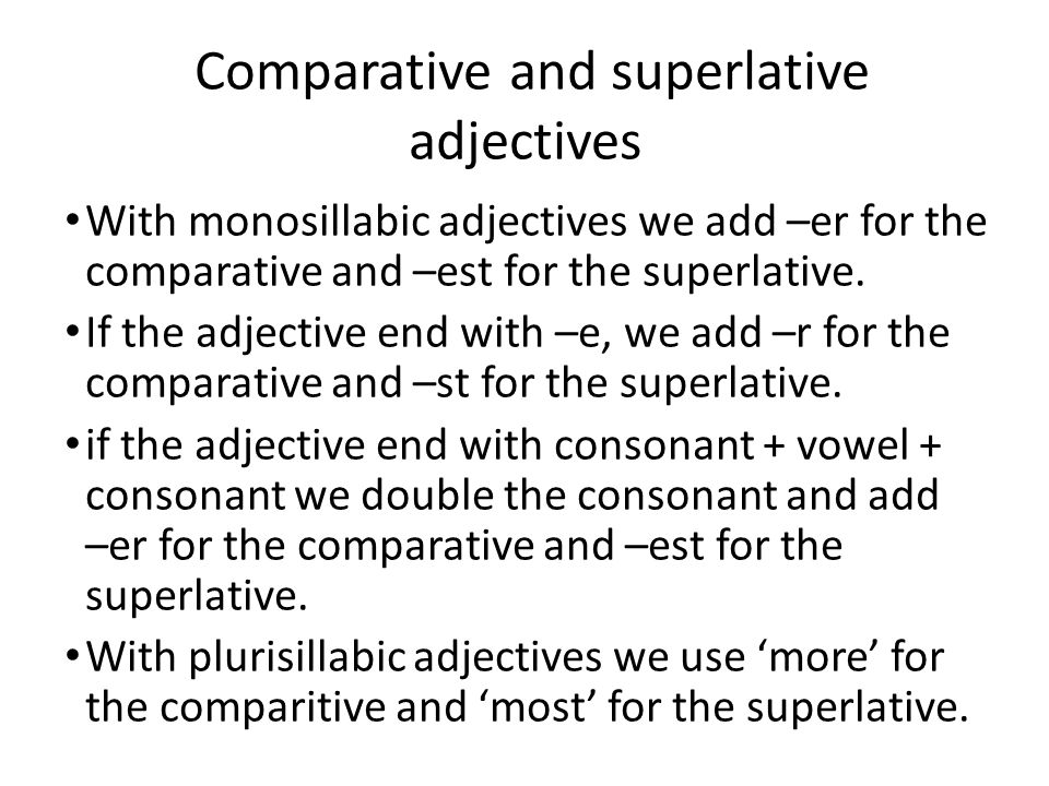 Comparative and superlative adjectives With monosillabic adjectives we add –er for the comparative and –est for the superlative. If the adjective end