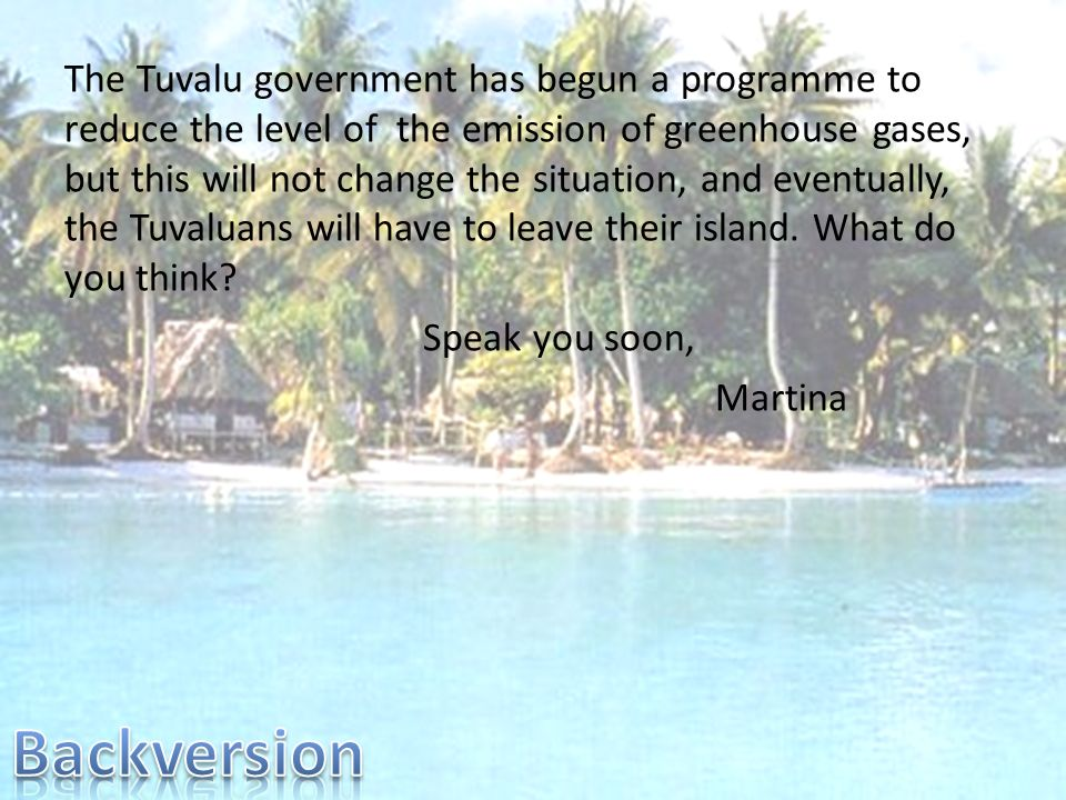 The Tuvalu government has begun a programme to reduce the level of the emission of greenhouse gases, but this will not change the situation, and event