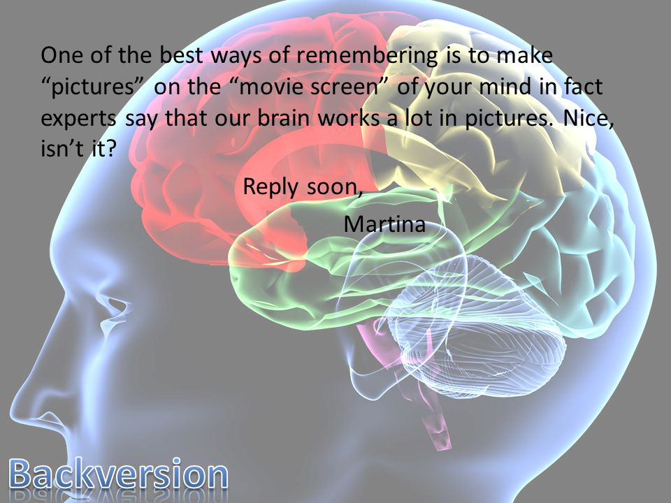 One of the best ways of remembering is to make pictures on the movie screen of your mind in fact experts say that our brain works a lot in pictures. N