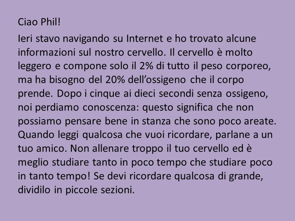 Ciao Phil! Ieri stavo navigando su Internet e ho trovato alcune informazioni sul nostro cervello. Il cervello è molto leggero e compone solo il 2% di