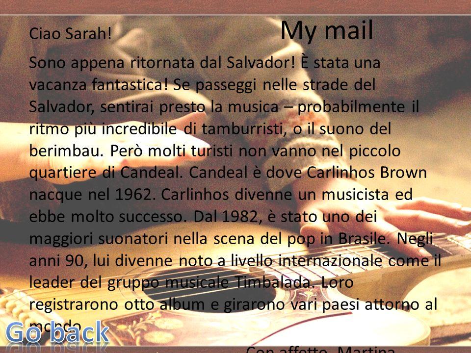 Ciao Sarah! My mail Sono appena ritornata dal Salvador! È stata una vacanza fantastica! Se passeggi nelle strade del Salvador, sentirai presto la musi