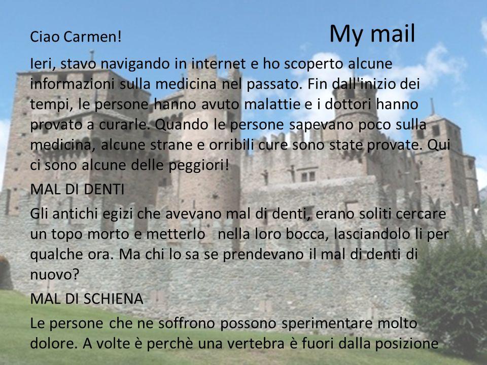 Ciao Carmen! My mail Ieri, stavo navigando in internet e ho scoperto alcune informazioni sulla medicina nel passato. Fin dall'inizio dei tempi, le per
