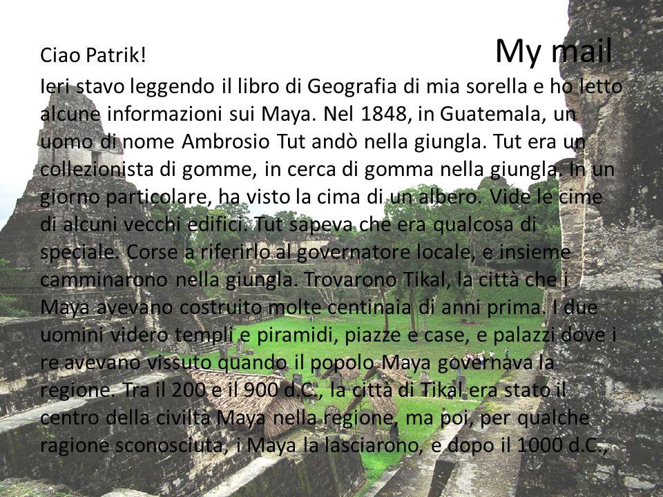 Ciao Patrik! My mail Ieri stavo leggendo il libro di Geografia di mia sorella e ho letto alcune informazioni sui Maya. Nel 1848, in Guatemala, un uomo