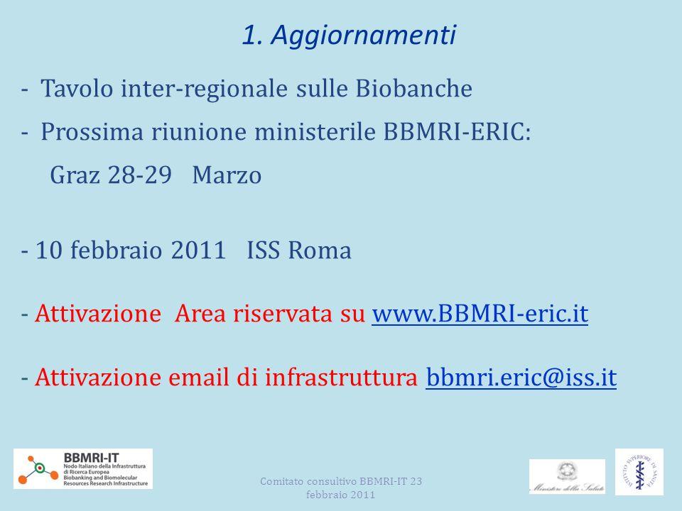 1. Aggiornamenti - Tavolo inter-regionale sulle Biobanche - Prossima riunione ministerile BBMRI-ERIC: Graz 28-29 Marzo - 10 febbraio 2011 ISS Roma - A