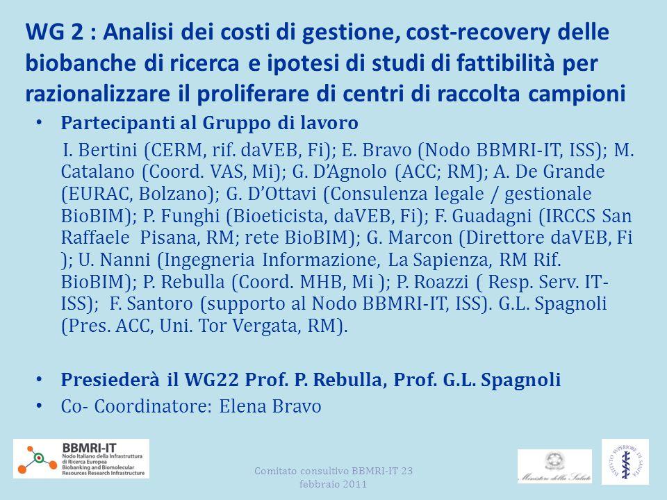 WG 2 : Analisi dei costi di gestione, cost-recovery delle biobanche di ricerca e ipotesi di studi di fattibilità per razionalizzare il proliferare di centri di raccolta campioni Partecipanti al Gruppo di lavoro I.