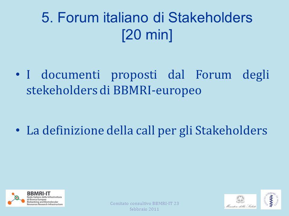 5. Forum italiano di Stakeholders [20 min] I documenti proposti dal Forum degli stekeholders di BBMRI-europeo La definizione della call per gli Stakeh