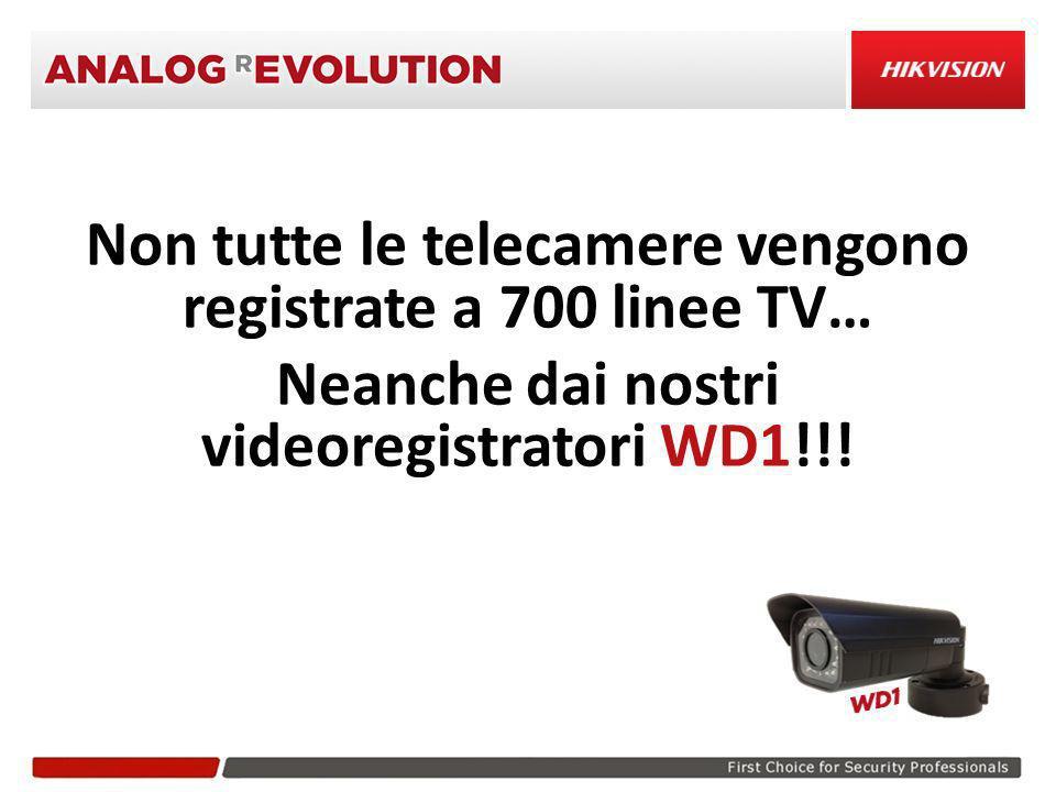 Non tutte le telecamere vengono registrate a 700 linee TV… Neanche dai nostri videoregistratori WD1!!!