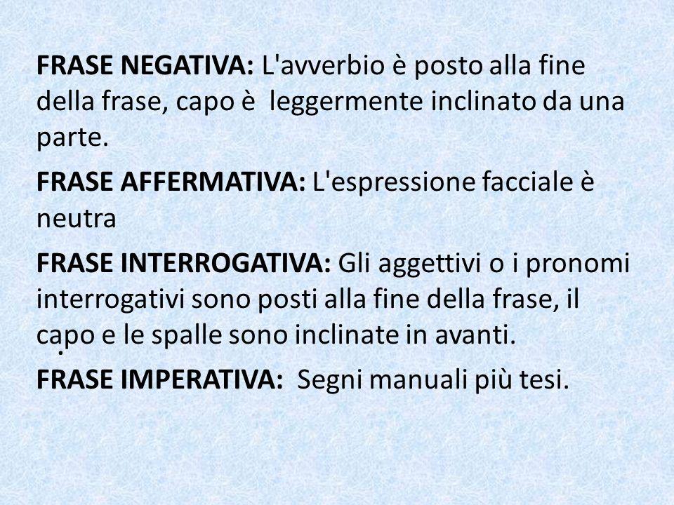 FRASE NEGATIVA: L avverbio è posto alla fine della frase, capo è leggermente inclinato da una parte.