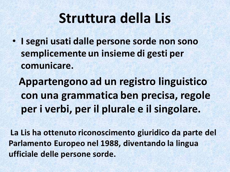 Struttura della Lis I segni usati dalle persone sorde non sono semplicemente un insieme di gesti per comunicare.
