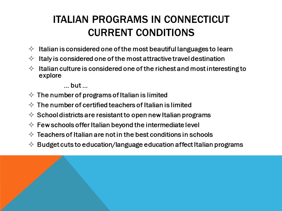 GOALS Appropriate place of Italian language and culture within language education and within educational framework in general Adequate number of Italian programs, teachers and students Satisfactory work conditions Support for teacher qualification Support for functional delivery of instruction and new class format, including flipped classroom Ongoing professional development on updated methodologies and educational technology Fair distribution of resources